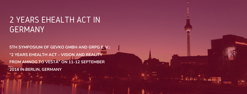 """2 years eHealth Act in Germany 5th symposium of gevko GmbH and GRPG e. V.: """"2 years eHealth Act – Vision and Reality from AMNOG to vesta"""" on 11-12 September 2018 in Berlin, Germany"""