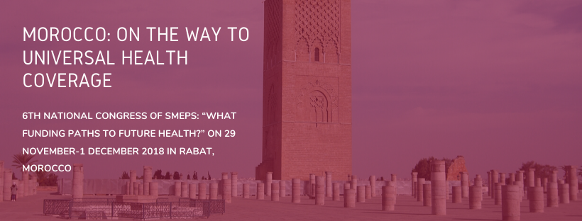 """Morocco: On the way to universal health coverage 6th National Congress of SMEPS: """"What funding paths to future health?"""" on 29 November-1 December 2018 in Rabat, Morocco"""