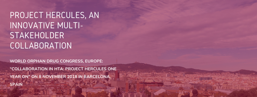 """Project Hercules, an innovative multi-stakeholder collaboration World Orphan Drug Congress, Europe: """"Collaboration in HTA: Project Hercules One Year on"""" on 8 November 2018 in Barcelona, Spain"""