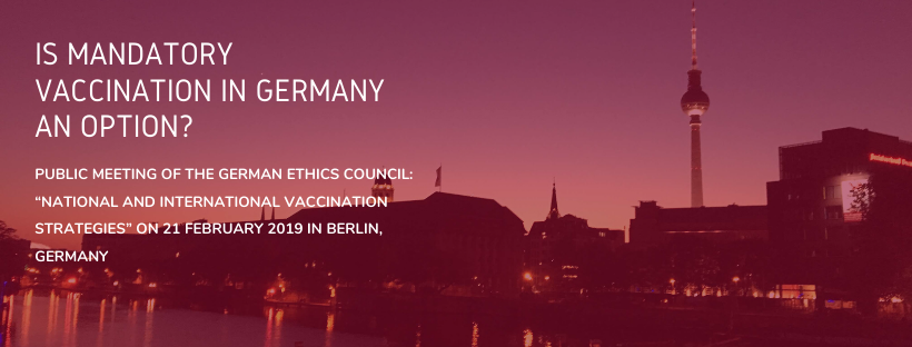 """Is mandatory vaccination in Germany an option? Public meeting of the German Ethics Council: """"National and international vaccination strategies"""" on 21 February 2019 in Berlin, Germany"""