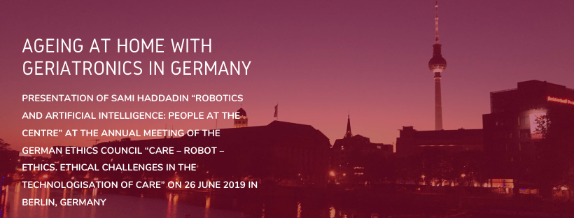 """Ageing at home with geriatronics in Germany Presentation of Sami Haddadin """"Robotics and artificial intelligence: People at the centre"""" at the annual meeting of the German Ethics Council """"Care – Robot – Ethics. Ethical Challenges in the Technologisation of Care"""" on 26 June 2019 in Berlin, Germany"""